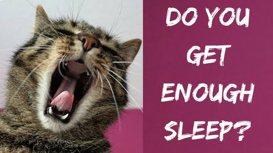 Do you get enough sleep?